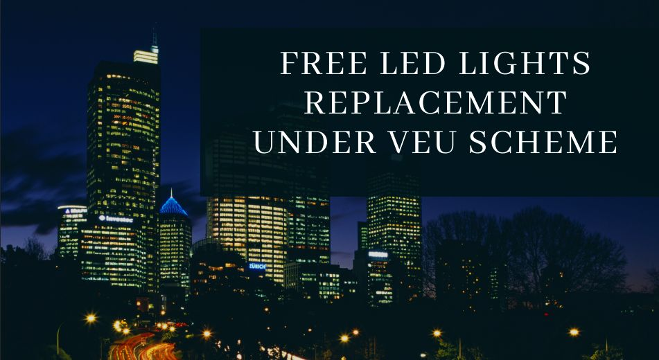 Free LED Lights Replacement Under Victorian Energy Upgrades(VEU)